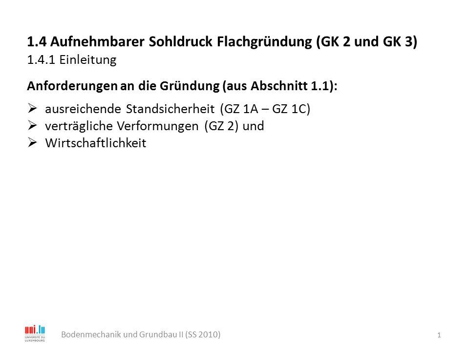 1 Bodenmechanik und Grundbau II (SS 2010) 1.4 Aufnehmbarer Sohldruck Flachgründung (GK 2 und GK 3) 1.4.1 Einleitung Anforderungen an die Gründung (aus