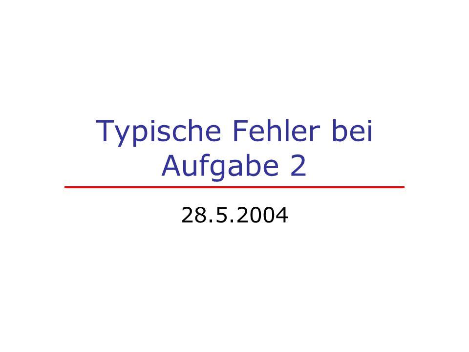 Typische Fehler bei Aufgabe 2 28.5.2004