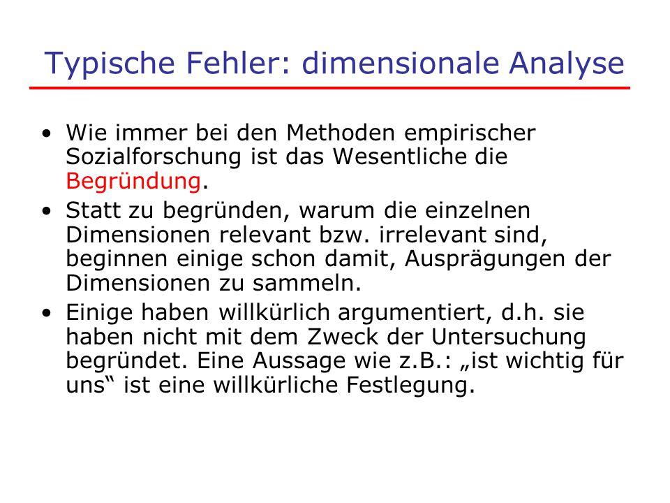 Typische Fehler: dimensionale Analyse Wie immer bei den Methoden empirischer Sozialforschung ist das Wesentliche die Begründung. Statt zu begründen, w