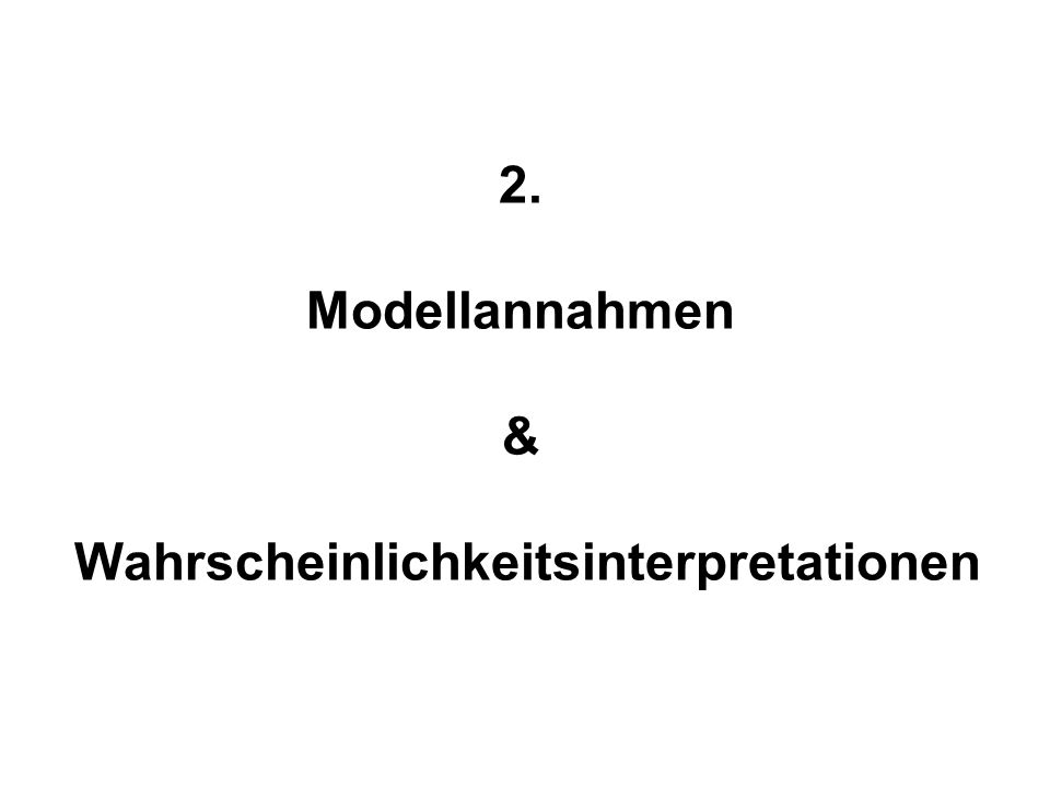 2. Modellannahmen & Wahrscheinlichkeitsinterpretationen