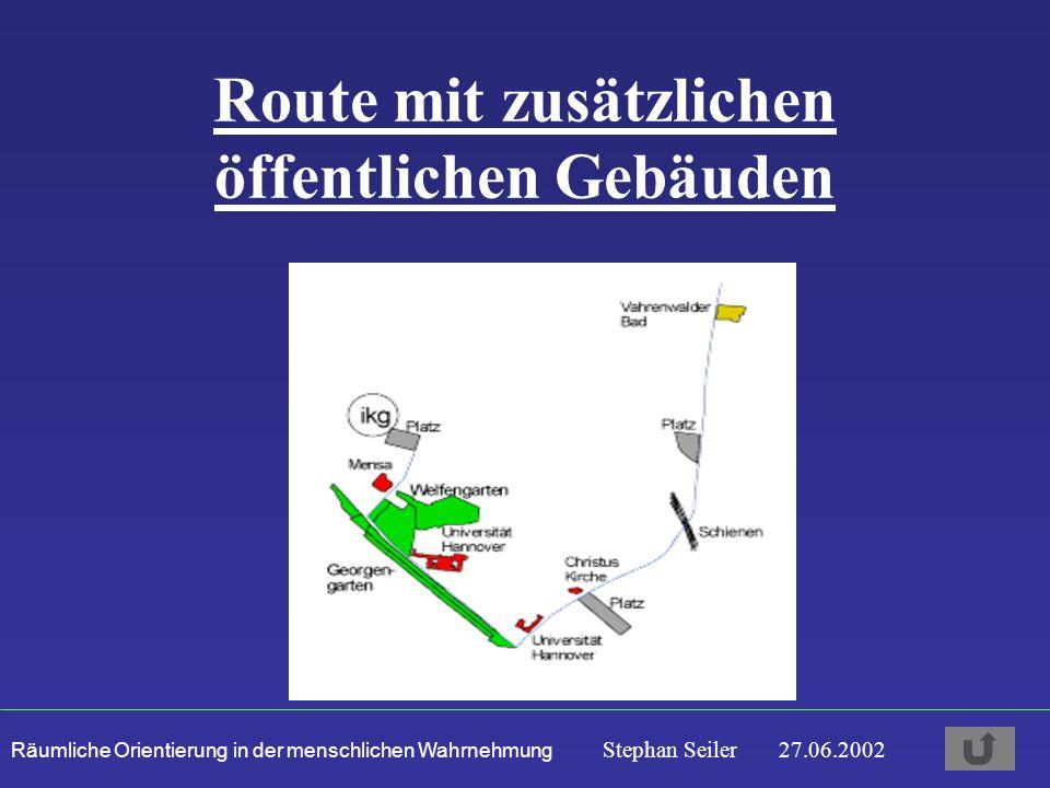 Räumliche Orientierung in der menschlichen Wahrnehmung Stephan Seiler 27.06.2002 Route mit zusätzlichen öffentlichen Gebäuden