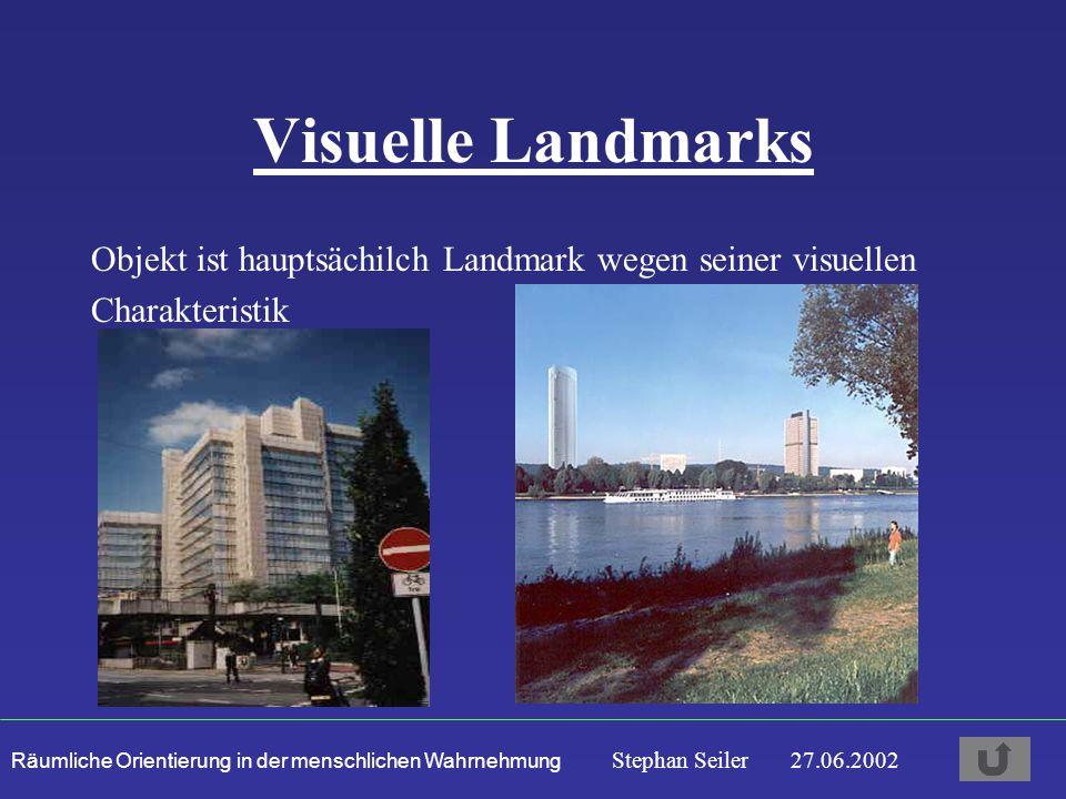 Räumliche Orientierung in der menschlichen Wahrnehmung Stephan Seiler 27.06.2002 Visuelle Landmarks Objekt ist hauptsächilch Landmark wegen seiner visuellen Charakteristik