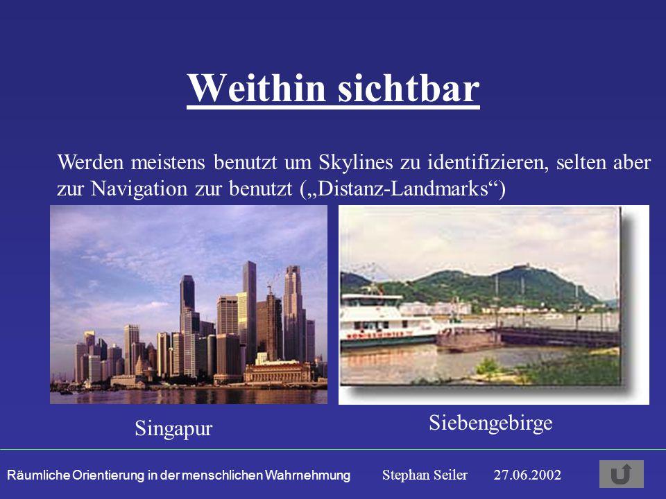 """Räumliche Orientierung in der menschlichen Wahrnehmung Stephan Seiler 27.06.2002 Weithin sichtbar Werden meistens benutzt um Skylines zu identifizieren, selten aber zur Navigation zur benutzt (""""Distanz-Landmarks ) Singapur Siebengebirge"""