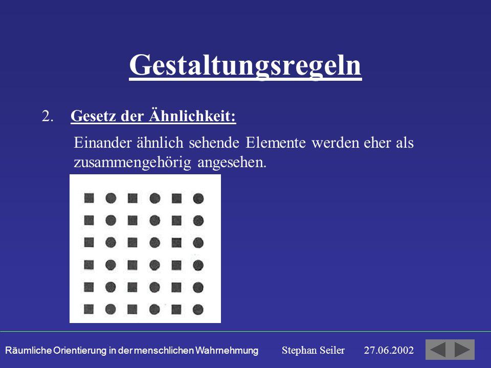 Räumliche Orientierung in der menschlichen Wahrnehmung Stephan Seiler 27.06.2002 Gestaltungsregeln 2.