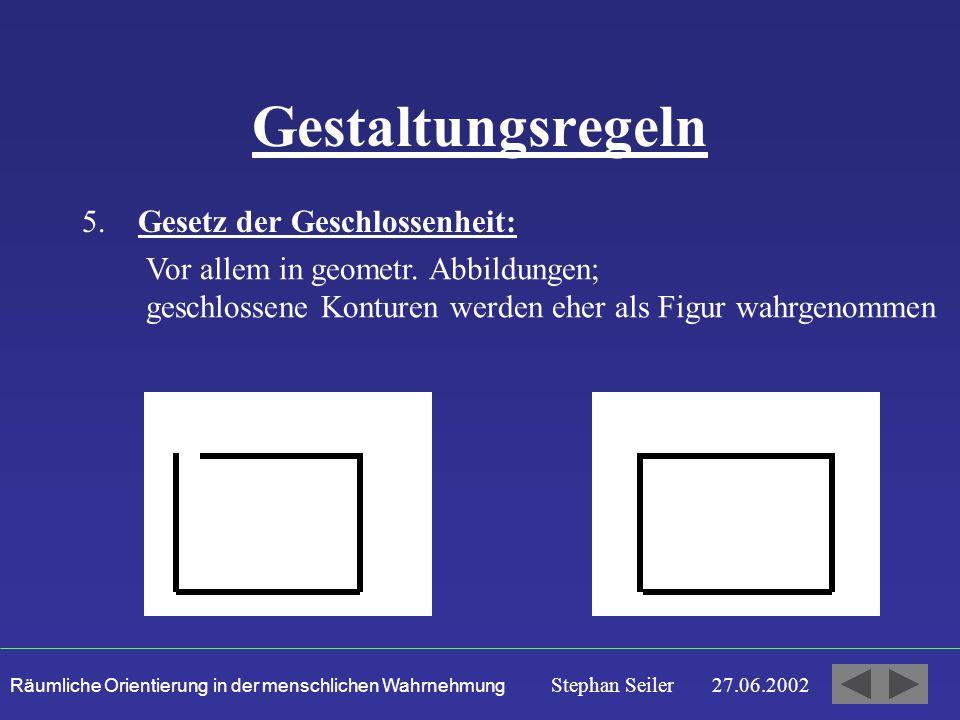 Räumliche Orientierung in der menschlichen Wahrnehmung Stephan Seiler 27.06.2002 Gestaltungsregeln 5.