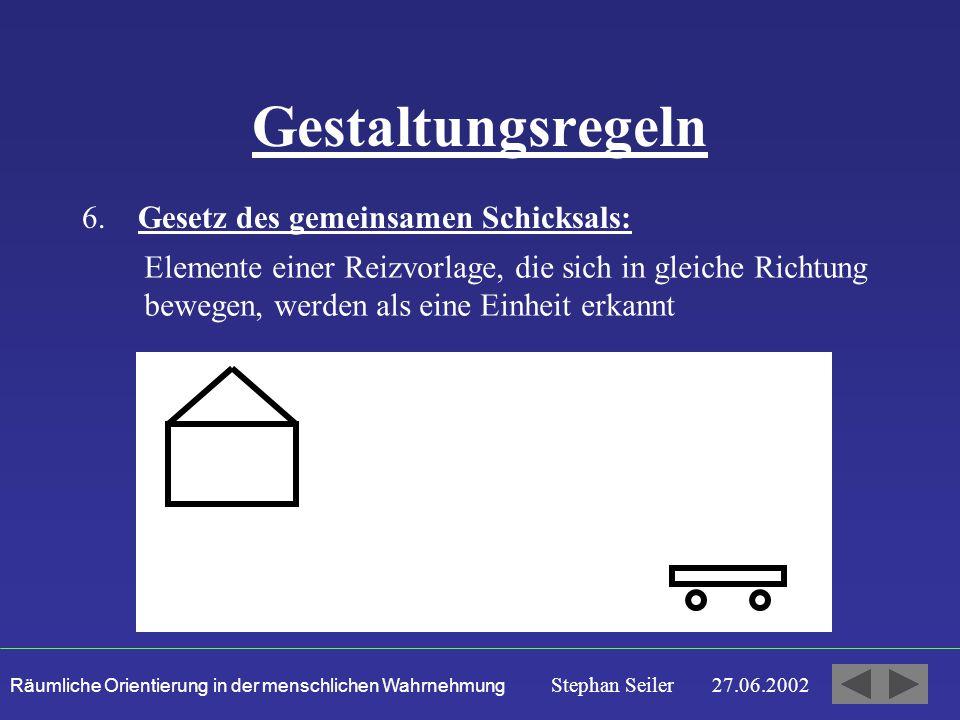 Räumliche Orientierung in der menschlichen Wahrnehmung Stephan Seiler 27.06.2002 Gestaltungsregeln 6.