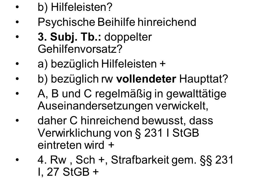 b) Hilfeleisten? Psychische Beihilfe hinreichend 3. Subj. Tb.: doppelter Gehilfenvorsatz? a) bezüglich Hilfeleisten + b) bezüglich rw vollendeter Haup