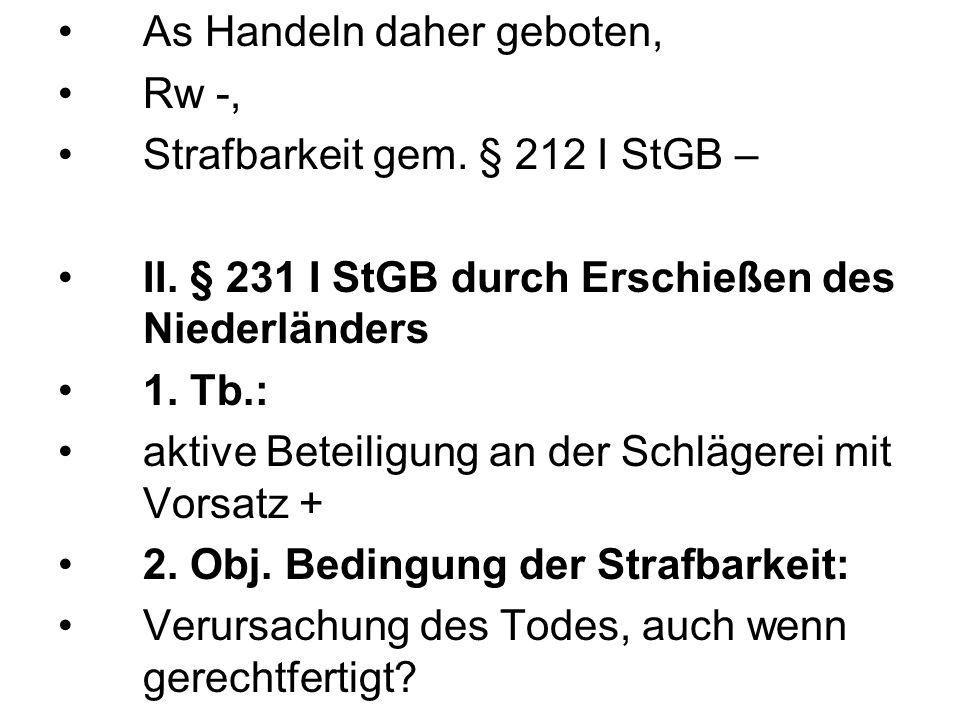 As Handeln daher geboten, Rw -, Strafbarkeit gem. § 212 I StGB – II. § 231 I StGB durch Erschießen des Niederländers 1. Tb.: aktive Beteiligung an der