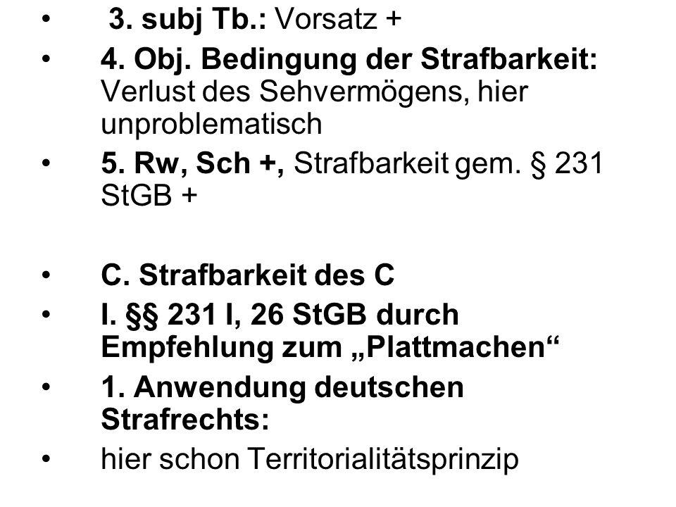 + nach Rspr., BGHSt 39, 305, sofern nur durch die Schlägerei bedingt 3.