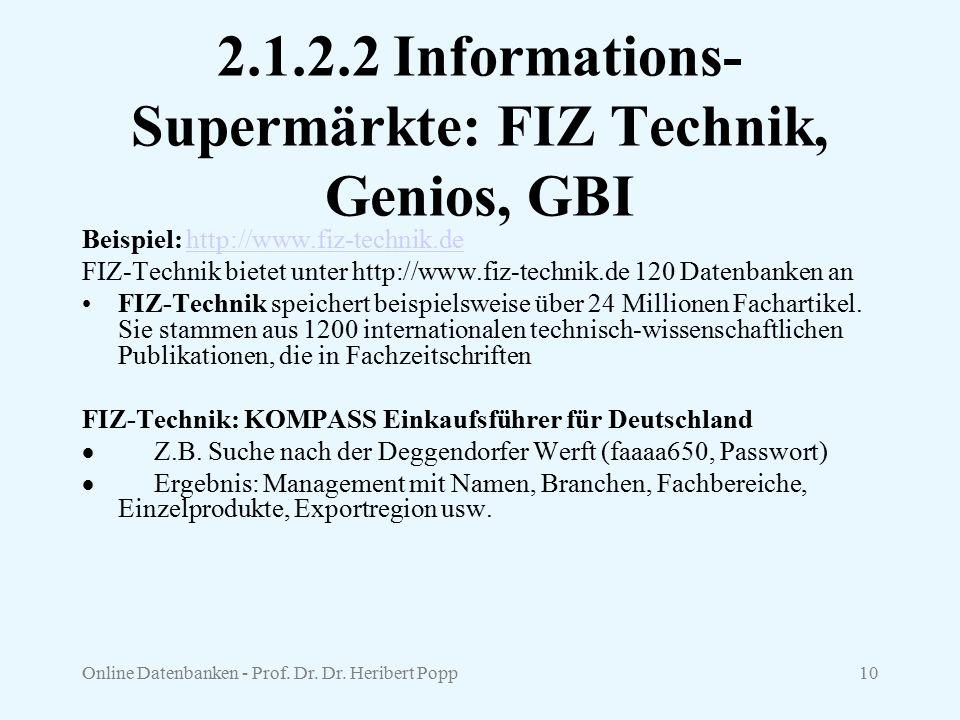 Online Datenbanken - Prof. Dr. Dr. Heribert Popp10 2.1.2.2 Informations- Supermärkte: FIZ Technik, Genios, GBI Beispiel: http://www.fiz-technik.dehttp