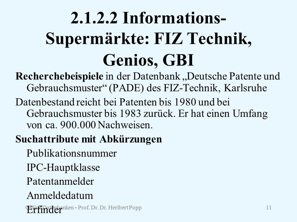 """Online Datenbanken - Prof. Dr. Dr. Heribert Popp11 2.1.2.2 Informations- Supermärkte: FIZ Technik, Genios, GBI Recherchebeispiele in der Datenbank """"De"""