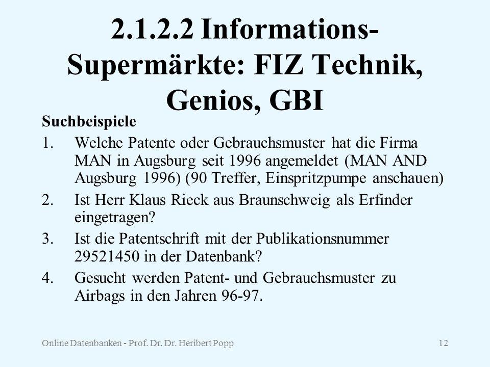 Online Datenbanken - Prof. Dr. Dr. Heribert Popp12 2.1.2.2 Informations- Supermärkte: FIZ Technik, Genios, GBI Suchbeispiele 1.Welche Patente oder Geb