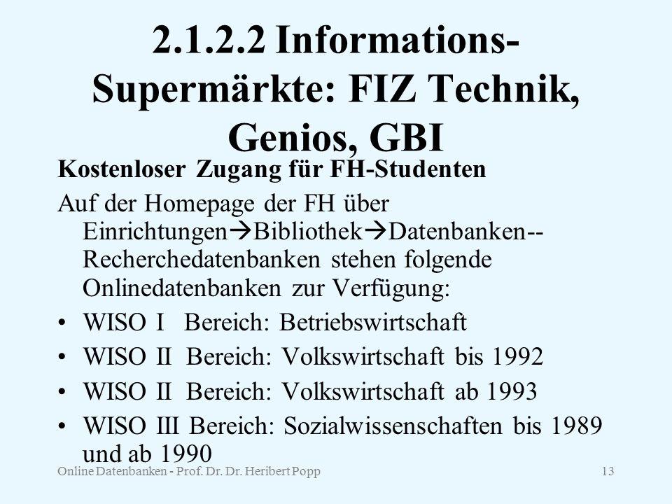 Online Datenbanken - Prof. Dr. Dr. Heribert Popp13 2.1.2.2 Informations- Supermärkte: FIZ Technik, Genios, GBI Kostenloser Zugang für FH-Studenten Auf