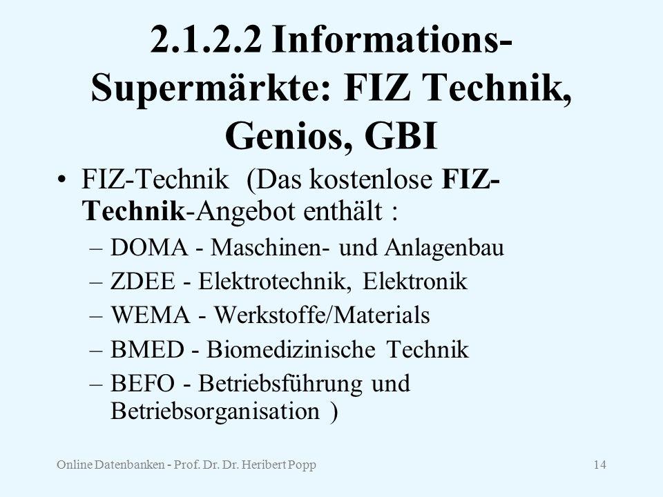Online Datenbanken - Prof. Dr. Dr. Heribert Popp14 2.1.2.2 Informations- Supermärkte: FIZ Technik, Genios, GBI FIZ-Technik (Das kostenlose FIZ- Techni