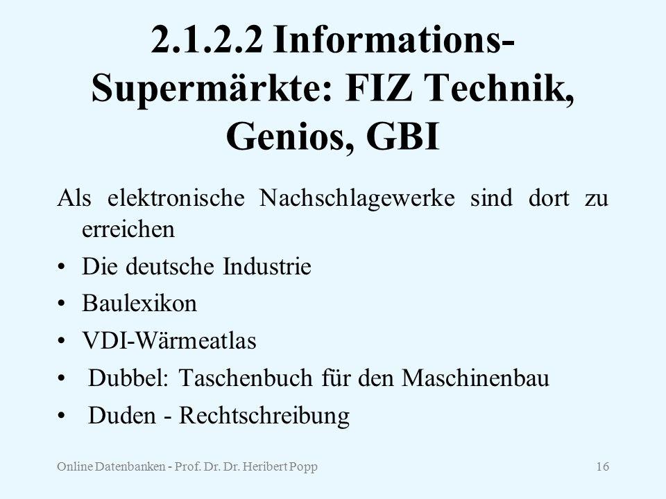 Online Datenbanken - Prof. Dr. Dr. Heribert Popp16 2.1.2.2 Informations- Supermärkte: FIZ Technik, Genios, GBI Als elektronische Nachschlagewerke sind