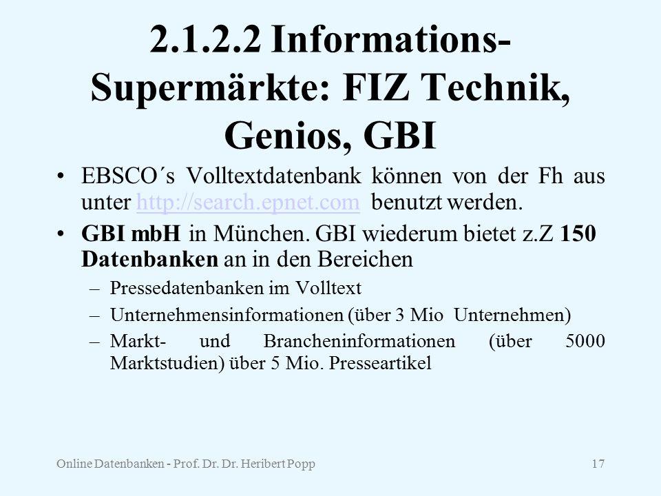 Online Datenbanken - Prof. Dr. Dr. Heribert Popp17 2.1.2.2 Informations- Supermärkte: FIZ Technik, Genios, GBI EBSCO´s Volltextdatenbank können von de