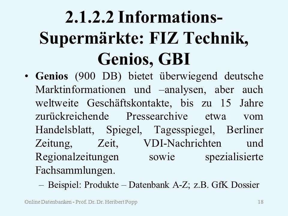 Online Datenbanken - Prof. Dr. Dr. Heribert Popp18 2.1.2.2 Informations- Supermärkte: FIZ Technik, Genios, GBI Genios (900 DB) bietet überwiegend deut