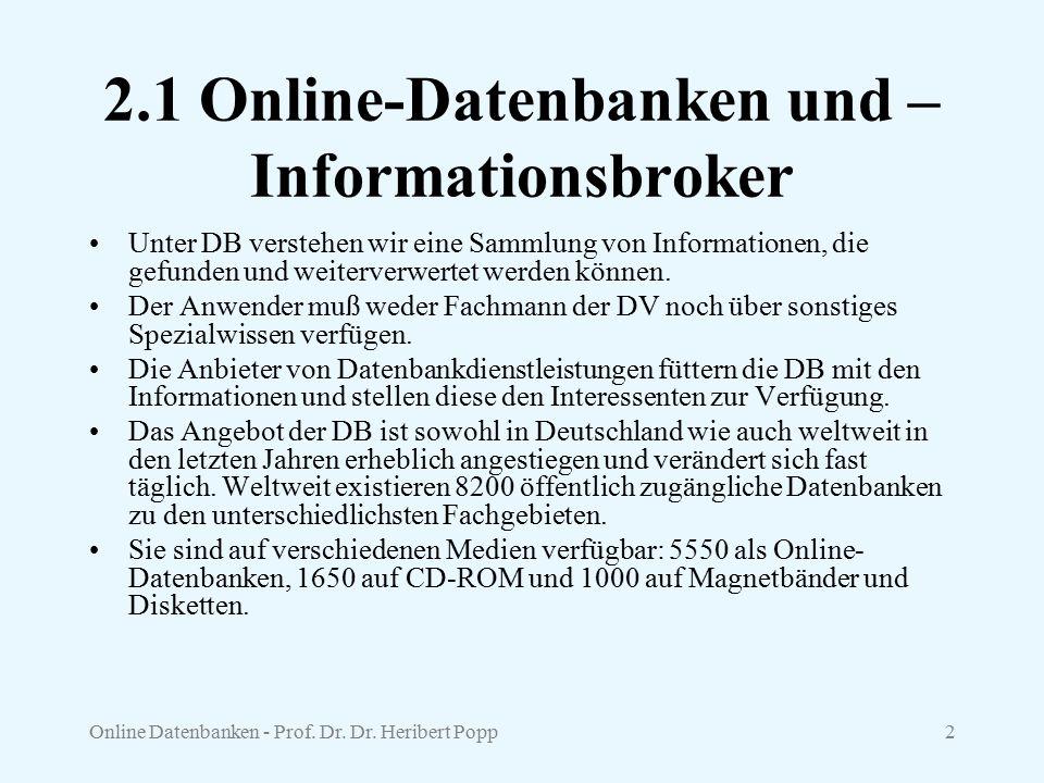Online Datenbanken - Prof. Dr. Dr. Heribert Popp2 2.1 Online-Datenbanken und – Informationsbroker Unter DB verstehen wir eine Sammlung von Information