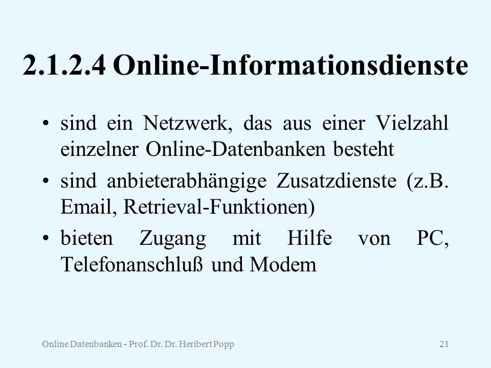 Online Datenbanken - Prof. Dr. Dr. Heribert Popp21 2.1.2.4 Online-Informationsdienste sind ein Netzwerk, das aus einer Vielzahl einzelner Online-Daten