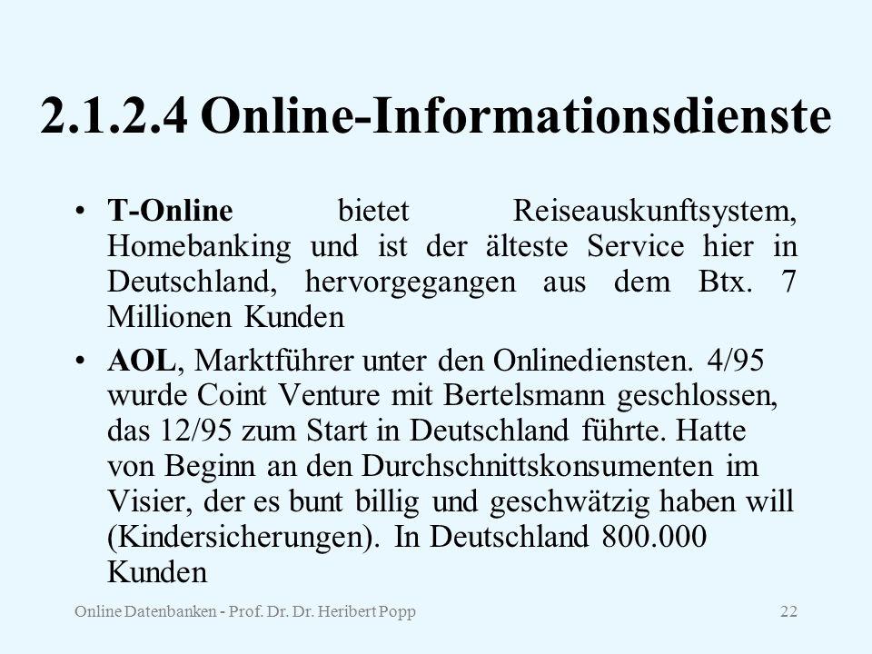 Online Datenbanken - Prof. Dr. Dr. Heribert Popp22 2.1.2.4 Online-Informationsdienste T-Online bietet Reiseauskunftsystem, Homebanking und ist der ält