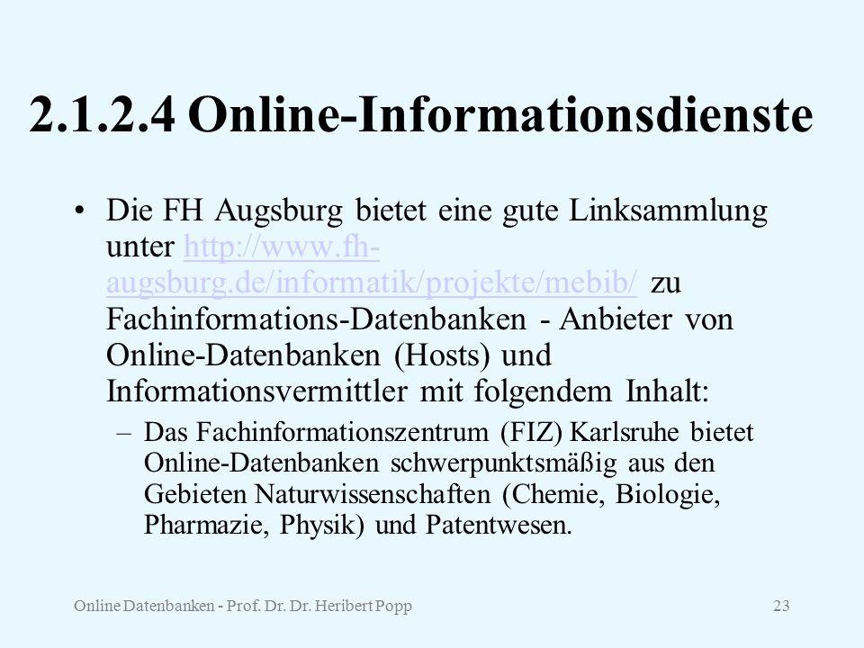 Online Datenbanken - Prof. Dr. Dr. Heribert Popp23 2.1.2.4 Online-Informationsdienste Die FH Augsburg bietet eine gute Linksammlung unter http://www.f
