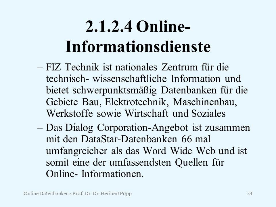 Online Datenbanken - Prof. Dr. Dr. Heribert Popp24 2.1.2.4 Online- Informationsdienste –FIZ Technik ist nationales Zentrum für die technisch- wissensc