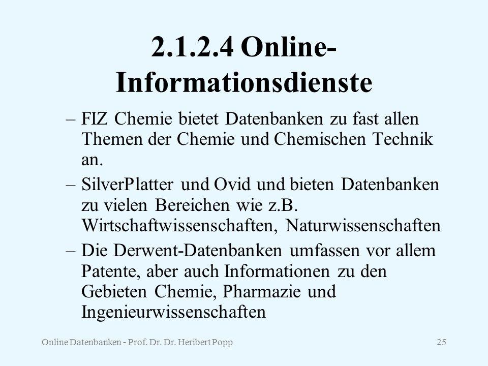 Online Datenbanken - Prof. Dr. Dr. Heribert Popp25 2.1.2.4 Online- Informationsdienste –FIZ Chemie bietet Datenbanken zu fast allen Themen der Chemie