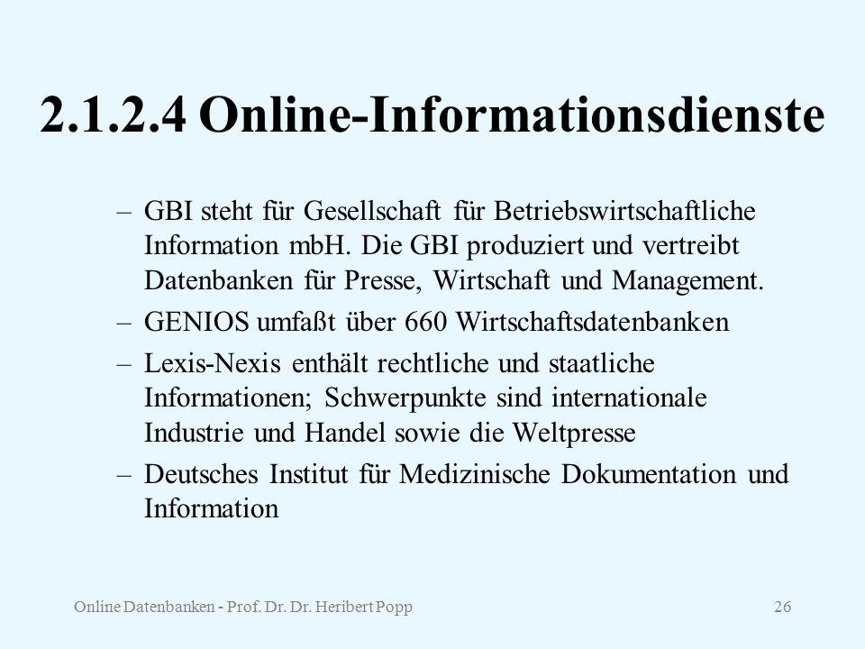 Online Datenbanken - Prof. Dr. Dr. Heribert Popp26 2.1.2.4 Online-Informationsdienste –GBI steht für Gesellschaft für Betriebswirtschaftliche Informat