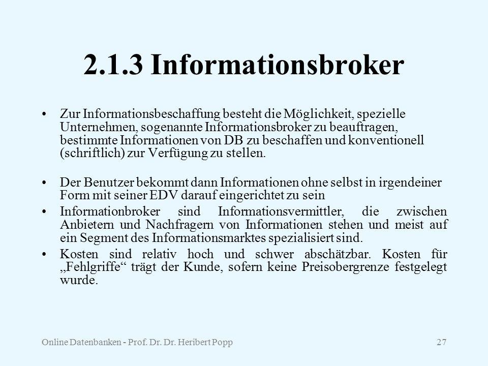 Online Datenbanken - Prof. Dr. Dr. Heribert Popp27 2.1.3 Informationsbroker Zur Informationsbeschaffung besteht die Möglichkeit, spezielle Unternehmen