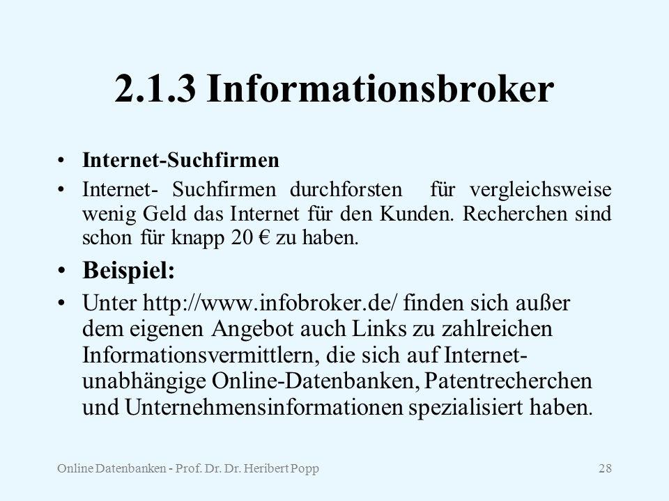 Online Datenbanken - Prof. Dr. Dr. Heribert Popp28 2.1.3 Informationsbroker Internet-Suchfirmen Internet- Suchfirmen durchforsten für vergleichsweise