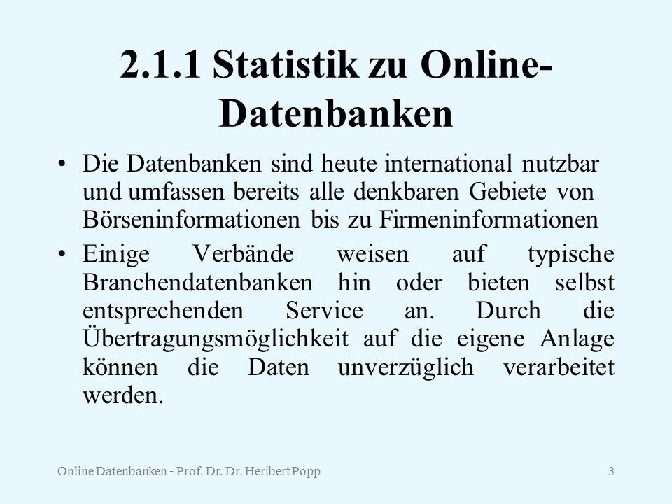 Online Datenbanken - Prof. Dr. Dr. Heribert Popp3 2.1.1 Statistik zu Online- Datenbanken Die Datenbanken sind heute international nutzbar und umfassen