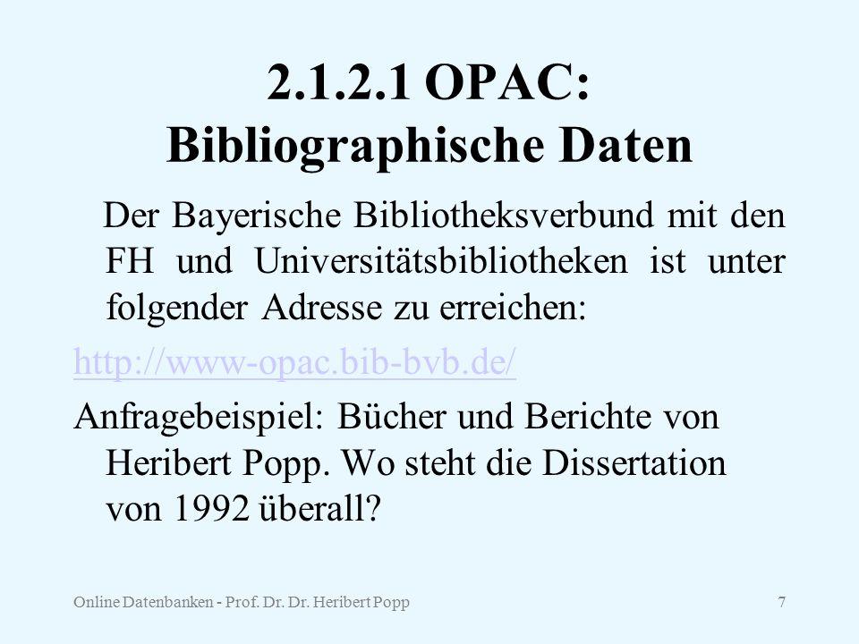 Online Datenbanken - Prof. Dr. Dr. Heribert Popp7 2.1.2.1 OPAC: Bibliographische Daten Der Bayerische Bibliotheksverbund mit den FH und Universitätsbi