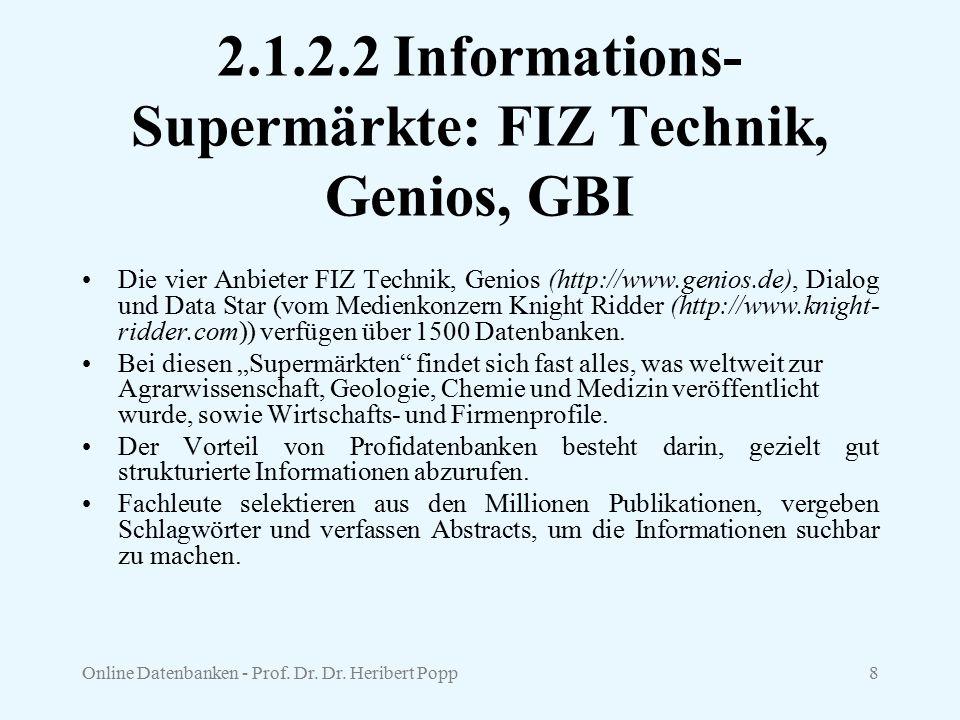 Online Datenbanken - Prof. Dr. Dr. Heribert Popp8 2.1.2.2 Informations- Supermärkte: FIZ Technik, Genios, GBI Die vier Anbieter FIZ Technik, Genios (h