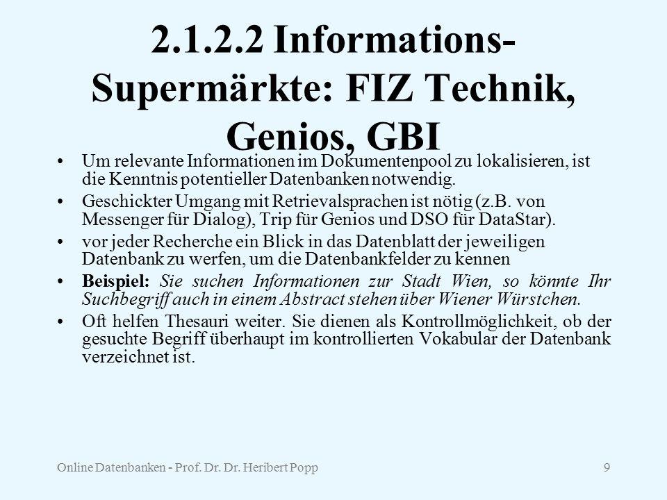 Online Datenbanken - Prof. Dr. Dr. Heribert Popp9 2.1.2.2 Informations- Supermärkte: FIZ Technik, Genios, GBI Um relevante Informationen im Dokumenten