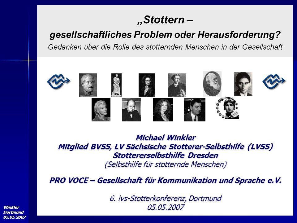 """Winkler Dortmund 05.05.2007 """"Stottern – gesellschaftliches Problem oder Herausforderung? Gedanken über die Rolle des stotternden Menschen in der Gesel"""