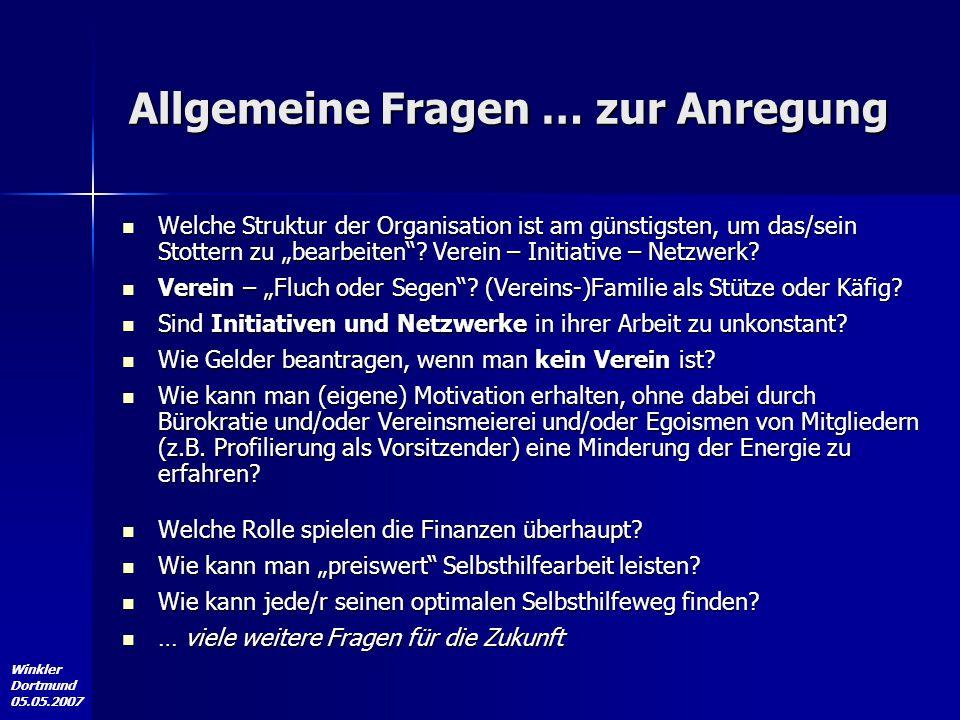 """Winkler Dortmund 05.05.2007 Allgemeine Fragen … zur Anregung Welche Struktur der Organisation ist am günstigsten, um das/sein Stottern zu """"bearbeiten"""""""