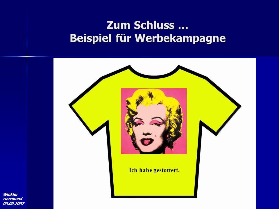 Winkler Dortmund 05.05.2007 Zum Schluss … Beispiel für Werbekampagne Ich habe gestottert.