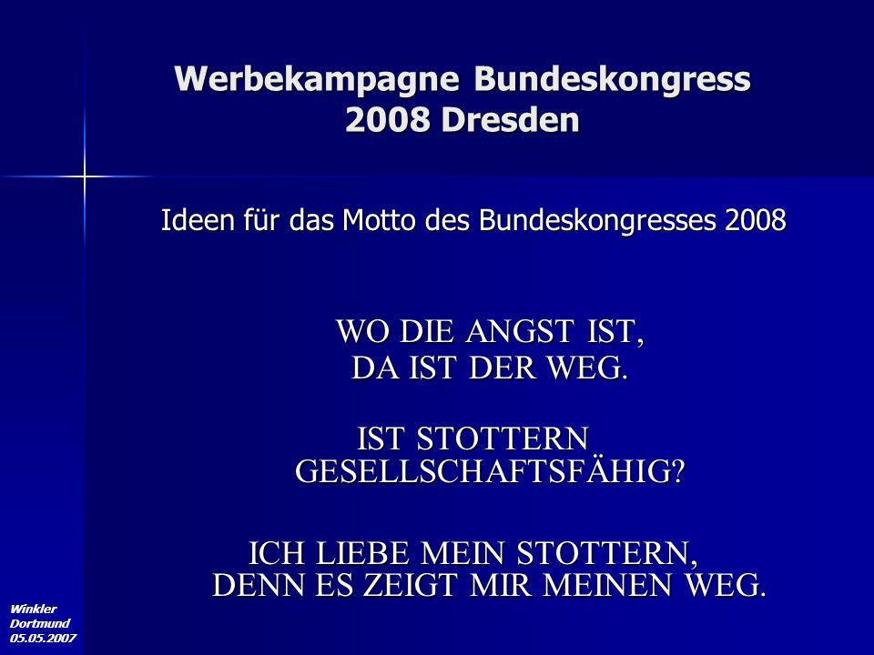 Winkler Dortmund 05.05.2007 Werbekampagne Bundeskongress 2008 Dresden Ideen für das Motto des Bundeskongresses 2008 WO DIE ANGST IST, DA IST DER WEG.