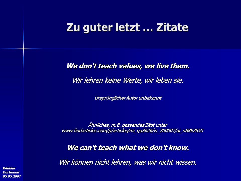 Winkler Dortmund 05.05.2007 Zu guter letzt … Zitate We don't teach values, we live them. Wir lehren keine Werte, wir leben sie. Ursprünglicher Autor u