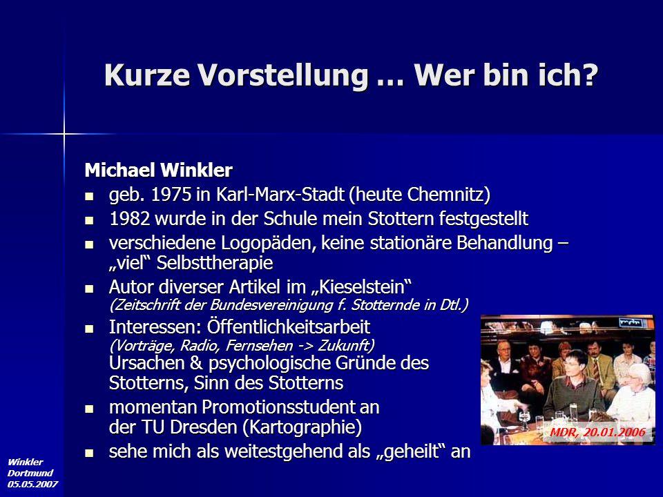 Winkler Dortmund 05.05.2007 Kurze Vorstellung … Wer bin ich? Michael Winkler geb. 1975 in Karl-Marx-Stadt (heute Chemnitz) geb. 1975 in Karl-Marx-Stad