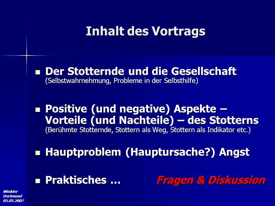 Winkler Dortmund 05.05.2007 Inhalt des Vortrags Der Stotternde und die Gesellschaft (Selbstwahrnehmung, Probleme in der Selbsthilfe) Der Stotternde un