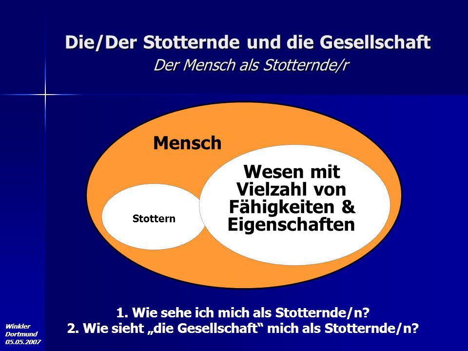 """Winkler Dortmund 05.05.2007 Mensch Stottern 1. Wie sehe ich mich als Stotternde/n? 2. Wie sieht """"die Gesellschaft"""" mich als Stotternde/n? Die/Der Stot"""
