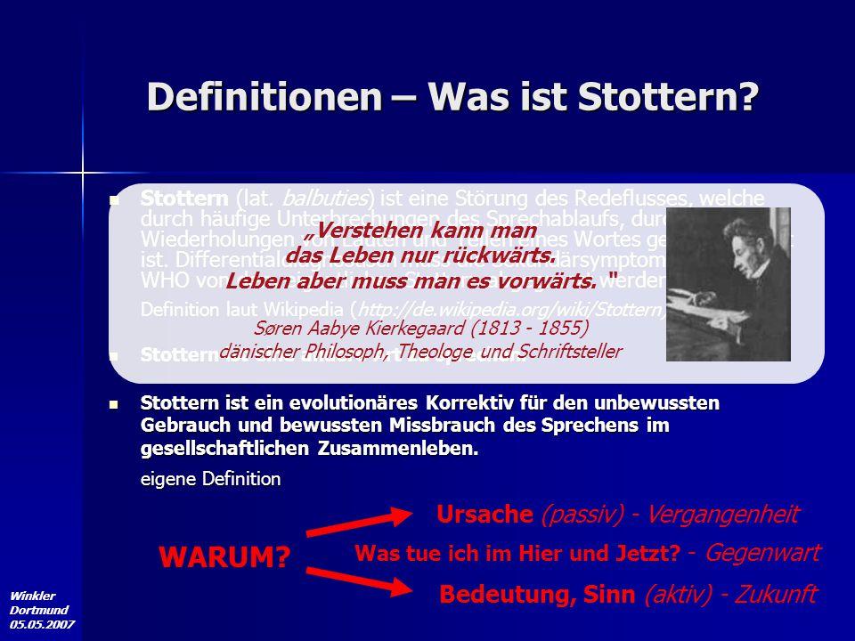 Winkler Dortmund 05.05.2007 Definitionen – Was ist Stottern? Stottern (lat. balbuties) ist eine Störung des Redeflusses, welche durch häufige Unterbre