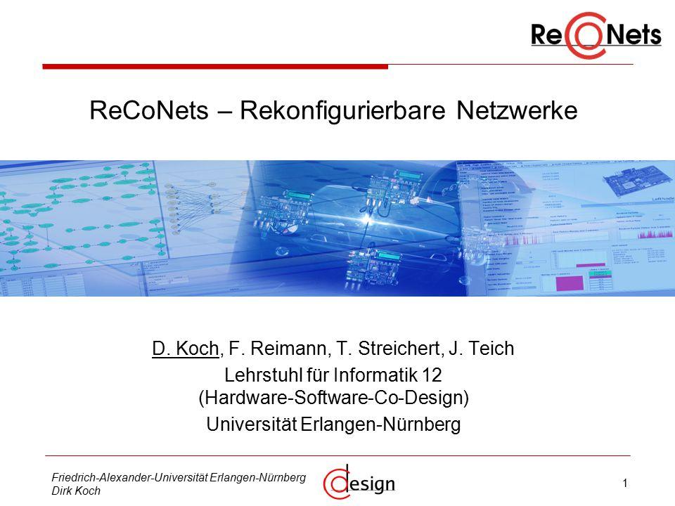 12 Friedrich-Alexander-Universität Erlangen-Nürnberg Dirk Koch Gliederung  Motivation  Replikaplatzierung  Reparaturstrategien  Task-Migration in TDMA-Netzwerken  Systemintegration / Betriebssytemdienste  Rekonfigurierbare Kommunikation  ReCoBus-Builder  Kopplung ReCoNodes – ReCoNets  Bearbeitungsstand