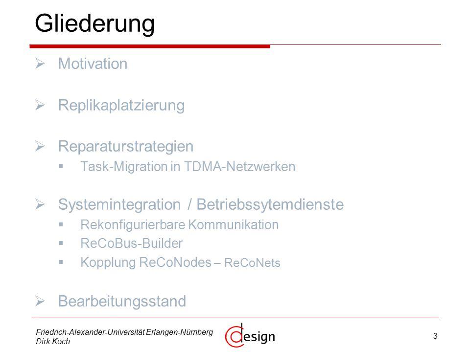 24 Friedrich-Alexander-Universität Erlangen-Nürnberg Dirk Koch ReCoBus - Kommunikation  Problem: Struktur einer Multiplexer-Kette ist ungünstig für feingranulare Implementierungen:  Logik-Overhead: 4/24 = 17% D 7..0 D 15..8 D 23..16 D 31..24 0 Slot 1Slot 2Slot 3 rekonfigurierbare Fläche Slot 4