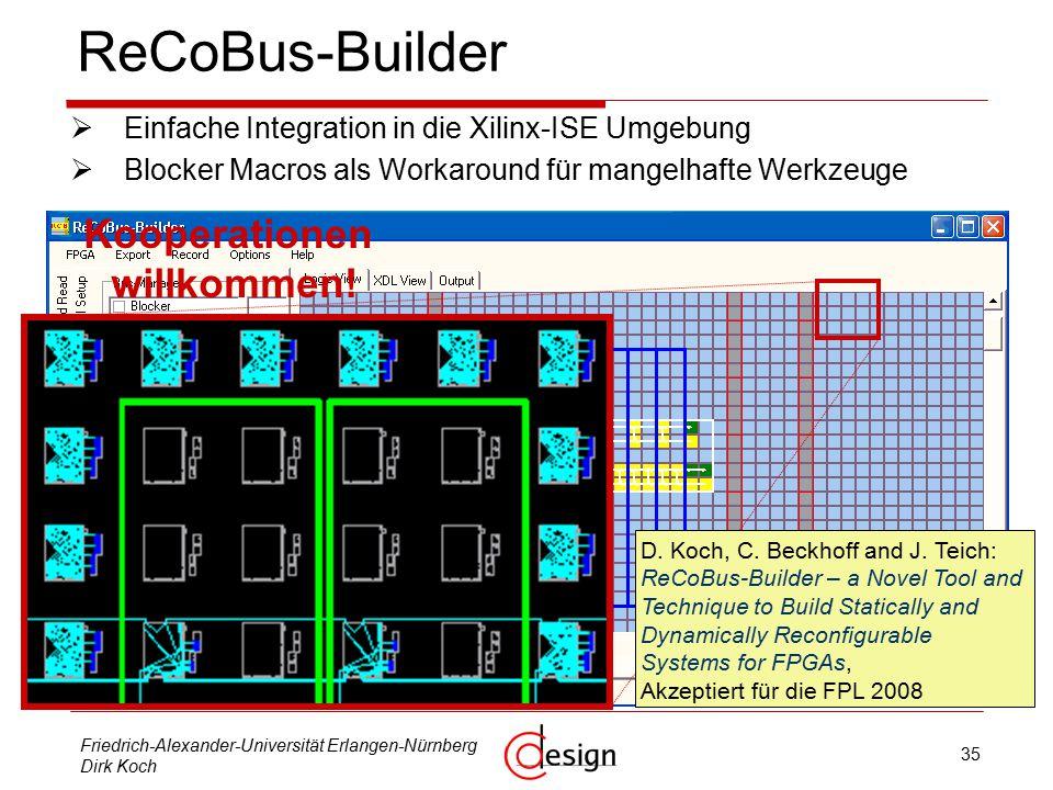35 Friedrich-Alexander-Universität Erlangen-Nürnberg Dirk Koch ReCoBus-Builder  Einfache Integration in die Xilinx-ISE Umgebung  Blocker Macros als Workaround für mangelhafte Werkzeuge D.