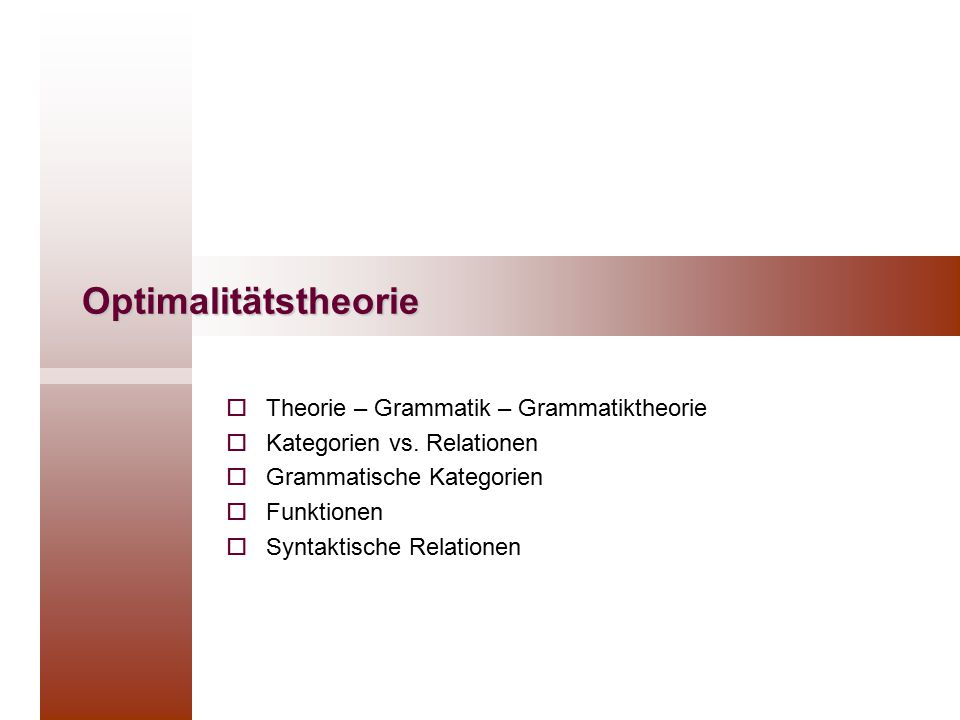 Optimalitätstheorie  Theorie – Grammatik – Grammatiktheorie  Kategorien vs.