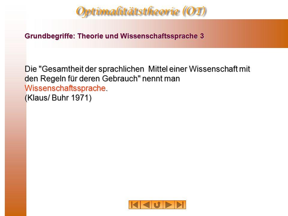 Grundbegriffe: Theorie und Wissenschaftssprache 3 Die Gesamtheit der sprachlichen Mittel einer Wissenschaft mit den Regeln für deren Gebrauch nennt man Wissenschaftssprache.