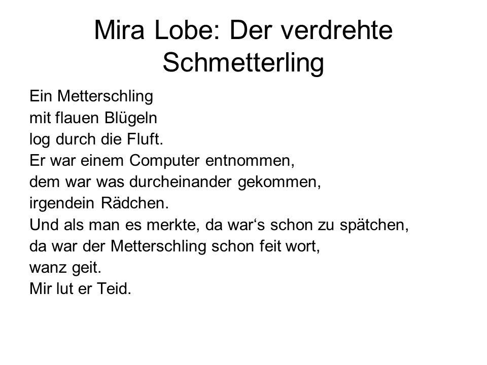 Mira Lobe: Der verdrehte Schmetterling Ein Metterschling mit flauen Blügeln log durch die Fluft. Er war einem Computer entnommen, dem war was durchein