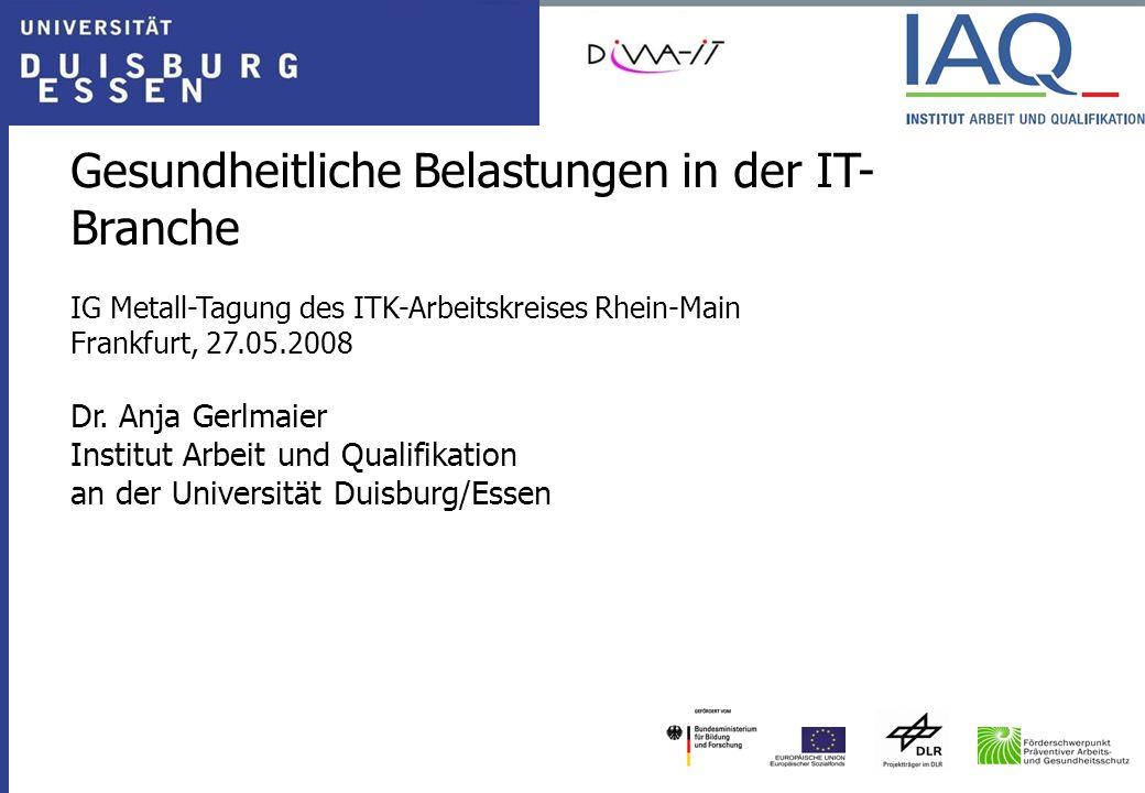 Gesundheitliche Belastungen in der IT- Branche IG Metall-Tagung des ITK-Arbeitskreises Rhein-Main Frankfurt, 27.05.2008 Dr. Anja Gerlmaier Institut Ar